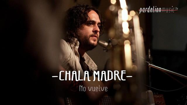 Chala Madre – No vuelve