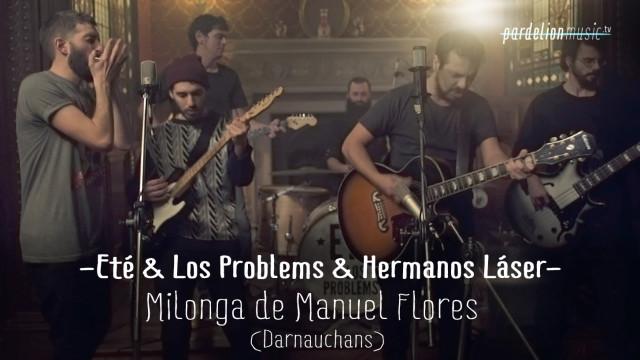 Eté & Los Problems + Hermanos Láser – Milonga de Manuel Flores (Darnauchans)