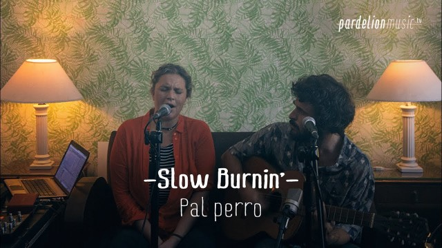 Slow Burnin` – Pal Perro (4K) (Live on PardelionMusic.tv)
