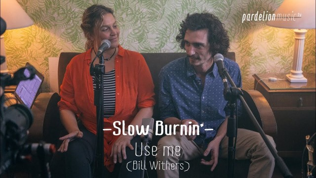 Slow Burnin' – Use me (Bill Withers) (4K) (Live on PardelionMusic.tv)
